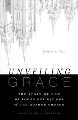 Unveiling Grace: The Story of How We Found Our Way Out of the Mormon Church  -     By: Lynn K. Wilder