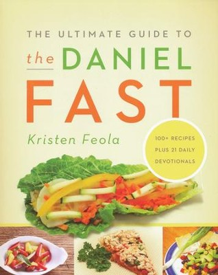 The Ultimate Guide to the Daniel Fast   -     By: Kristen Feola