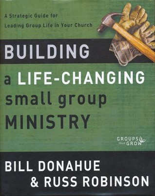 Building a Life-Changing Small Group Ministry: A Strategic Guide for Leading Group Life in Your Church  -     By: Bill Donahue, Russ Robinson