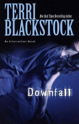 Downfall, Intervention Series #3  -     By: Terri Blackstock
