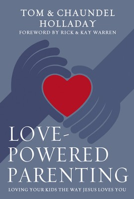Love-Powered Parenting: Loving Your Kids the Way Jesus Loves You    -     By: Tom Holladay