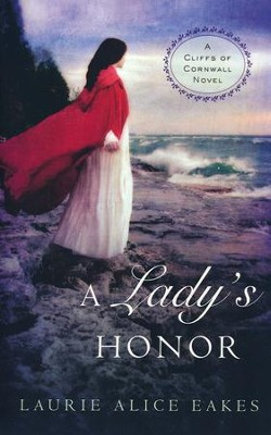 A Lady's Honor, Cliffs of Cornwall Series #1   -     By: Laurie Alice Eakes