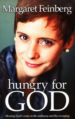 Hungry for God: Hearing His Voice in the Ordinary and the Everyday  -     By: Margaret Feinberg