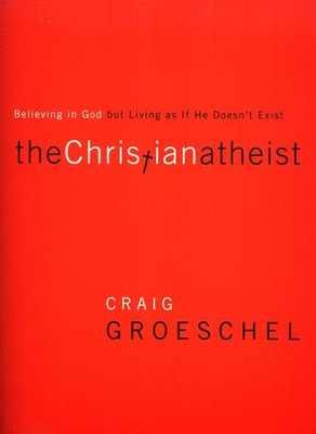 The Christian Atheist: Believing in God but Living As If He Doesn't Exist -- Slightly Imperfect  -     By: Craig Groeschel