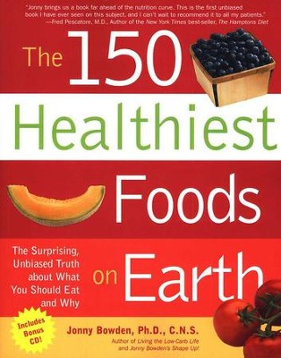 The 150 Healthiest Foods on Earth   -     By: Jonny Bowden