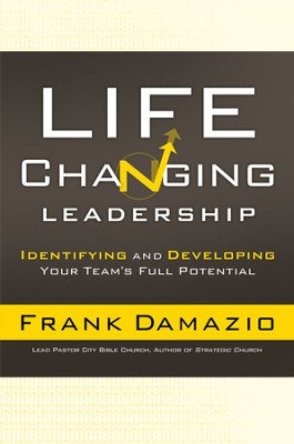 Life-Changing Leadership: Identifying and Developing Your Team's Full Potential - eBook  -     By: Frank Damazio