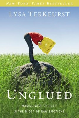 Unglued: Making Wise Choices in the Midst of Raw Emotions - Slightly Imperfect  -     By: Lysa TerKeurst