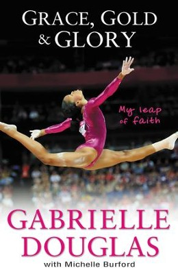 Grace, Gold and Glory: My Leap of Faith: The Gabby Douglas Story - eBook  -     By: Gabby Douglas, Michelle Burford