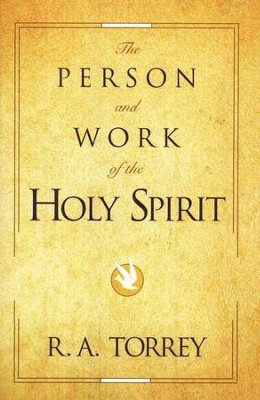 The Person and Work of the Holy Spirit   -     By: R.A. Torrey