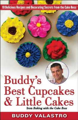 Buddy's Best Cupcakes & Little Cakes (from Baking with the Cake Boss): 10 Delicious Recipes - and Decorating Secrets - from the Cake Boss - eBook  -     By: Buddy Valastro