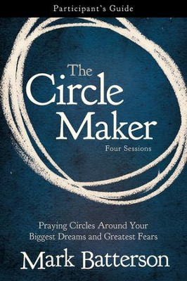The Circle Maker: Praying Circles Around Your Biggest Dreams and Greatest Fears Participant's Guide - Slightly Imperfect  -     By: Mark Batterson