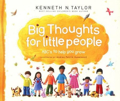 Big Thoughts for Little People: ABC's to Help You Grow  -     By: Kenneth N. Taylor