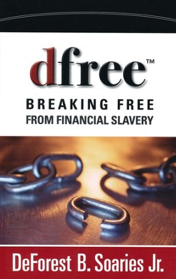 dfree: Breaking Free from Financial Slavery   -     By: DeForest B. Soaries Jr.