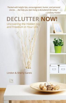 Declutter Now!: Uncovering the Hidden Joy and Freedom in Your Life - eBook  -     By: Lindon Gareis, Sherry Gareis