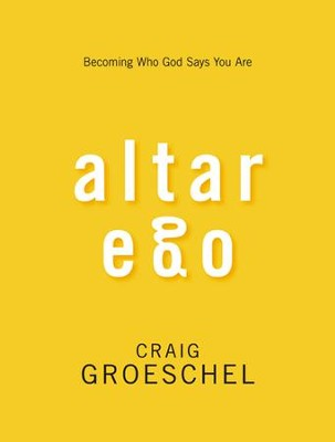 Altar Ego: Becoming Who God Says You Are   - Slightly Imperfect  -