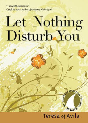 Let Nothing Disturb You (30 Days with a Great Spiritual Teacher Series) - eBook  -     By: Teresa of Avila, John Kirvan