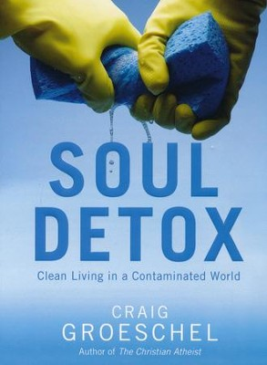 Soul Detox: Clean Living in a Contaminated World  -     By: Craig Groeschel