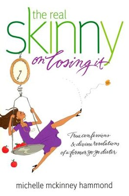 The Real Skinny on Losing It: True Confessions and Divine Revelations of a Former Yo-yo Dieter  -     By: Michelle McKinney Hammond