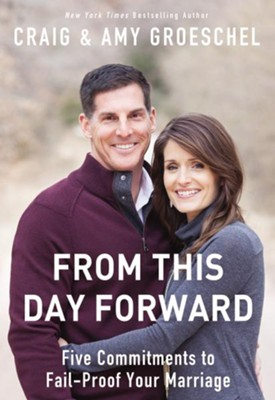 From This Day Forward: Five Commitments to Fail-Proof Your Marriage  -     By: Craig Groeschel, Amy Groeschel