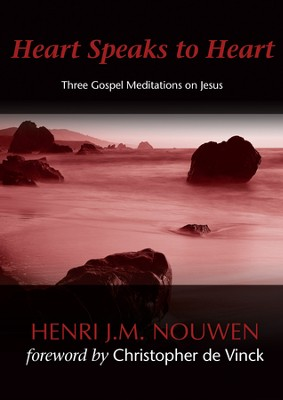 Heart Speaks to Heart: Three Gospel Meditations on Jesus - eBook  -     By: Henri Nouwen