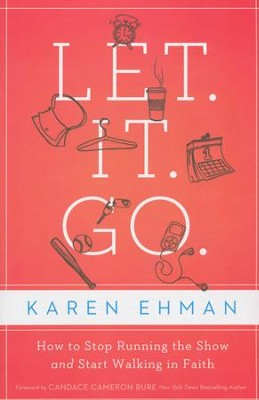 Let It Go: How to Stop Running the Show and Start Walking in Faith - Slightly Imperfect  -     By: Karen Ehman