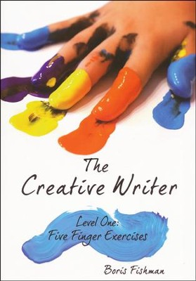 The Creative Writer Level One: Five Finger Exercises  -     By: Boris Fishman
