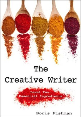 The Creative Writer, Level 2: Essential Ingredients   -     By: Boris Fishman