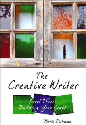 The Creative Writer, Level 3: Building Your Craft   -     By: Boris Fishman