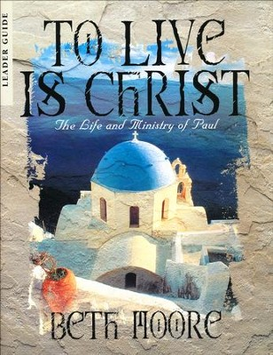 To Live is Christ Leaders Guide: The Life and Ministry of Paul  -     By: Beth Moore