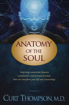 Anatomy of the Soul: Surprising Connections Between Neuroscience and Spiritual Practices   -     By: Curt Thompson
