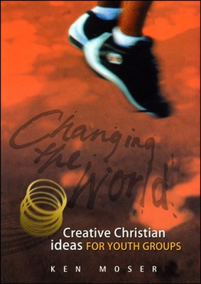 Changing the World 2 - Creative Christian ideas  -     By: Ken Moser
