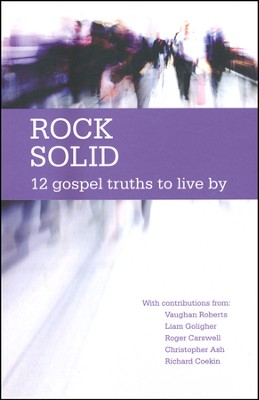 Rock Solid - 12 Gospel Truths to live by  -     By: Trevor Archer, Tim Thornborough