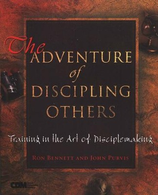 The Adventure of Discipling Others: Training in the Art of Disciplemaking  -     By: Ron Bennett, John Purvis