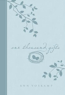 One Thousand Gifts: A Dare to Live Fully Right Where You Are  -     By: Ann Voskamp