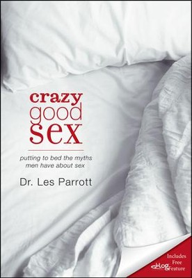 Crazy Good Sex: Putting to Bed the Myths Men Have about Sex  -     By: Dr. Les Parrott