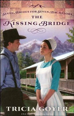 The Kissing Bridge, Seven Brides For Seven Bachelors Series #3   -     By: Tricia Goyer