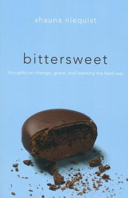 Bittersweet: Thoughts on Change, Grace, and Learning the Hard Way  -     By: Shauna Niequist