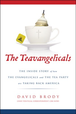 The Teavangelicals: The Inside Story of How the Evangelicals and the Tea Party Are Taking Back America  -     By: David Brody