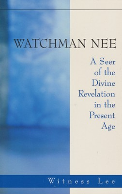 Watchman Nee: A Seer of the Divine Revelation In The  Present Age  -     By: Witness Lee