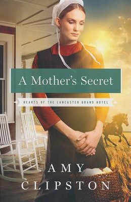 A Mother's Secret, Hearts of the Lancaster Grand Hotel Series #2   -     By: Amy Clipston