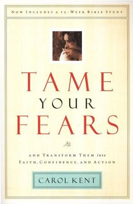 Tame Your Fears: And Transform Them Into Faith, Confidence, and Action  -     By: Carol Kent