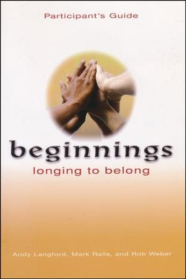 Beginnings: Longing to Belong, Participant's Guide   -     By: Andy Langford, Mark Ralls, Rob Weber