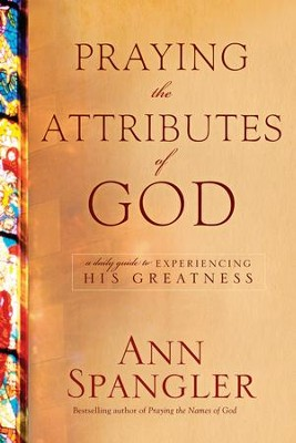 Praying the Attributes of God: A Daily Guide to Experiencing His Greatness  -     By: Ann Spangler