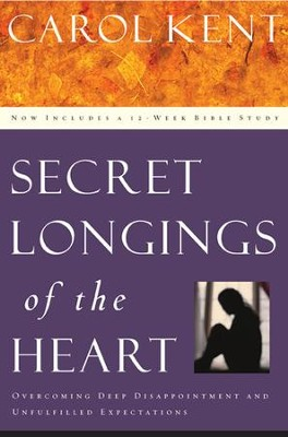 Secret Longings of the Heart: Overcoming Deep Disappointment and Unfulfilled Expectations  -     By: Carol Kent