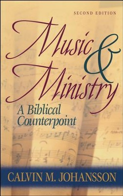 Music and Ministry: A Biblical Counterpoint, Updated Edition   -     By: Calvin Johansson