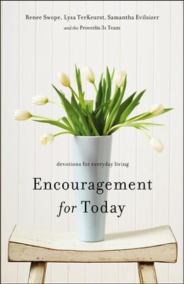 Encouragement for Today: Devotions for Everyday Living  -     By: Renee Swope, Lysa TerKeurst, Samantha Evilsizer