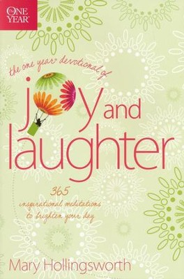 The One Year Devotional of Joy and Laughter: 365 Inspirational Meditations to Brighten your Day  -     By: Mary Hollingsworth