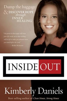 Inside Out: Dump the baggage and discover hope through inner healing - eBook  -     By: Kimberly Daniels