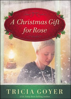 A Christmas Gift for Rose  -     By: Tricia Goyer