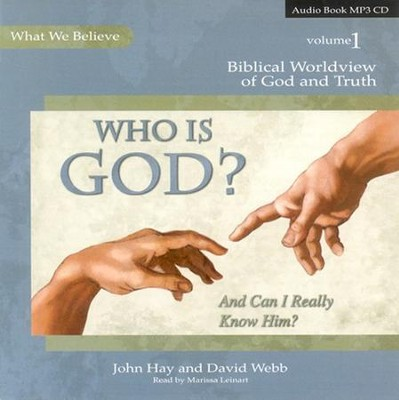 Biblical Worldview of God and Truth: Who is  God and Can I Really Know Him? MP3 CD  -     By: John Hay, David Webb